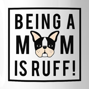 Being A Mom Is Ruff Cute Design 11oz Coffee Mug Gifts For Dog Moms