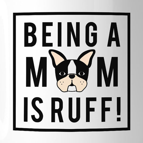 Being A Mom Is Ruff Cute Design 11oz Coffee Mug Gifts For Dog Moms - Apparel & Accessories