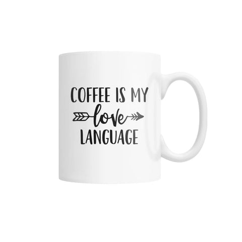Coffee Is My Love Language Mug White Coffee Mug - Drinkware