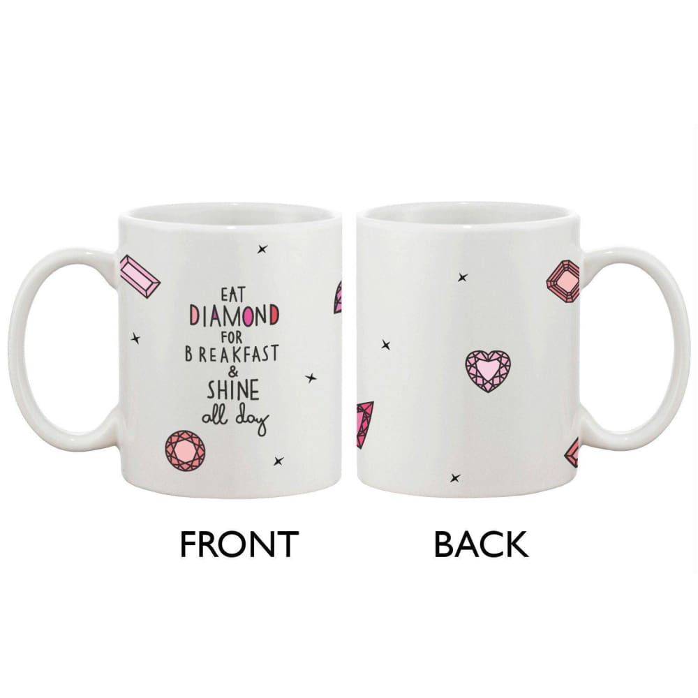 Cute Ceramic Coffee Mug - Eat Diamond for Breakfast and Shine All Day Cup - Apparel & Accessories