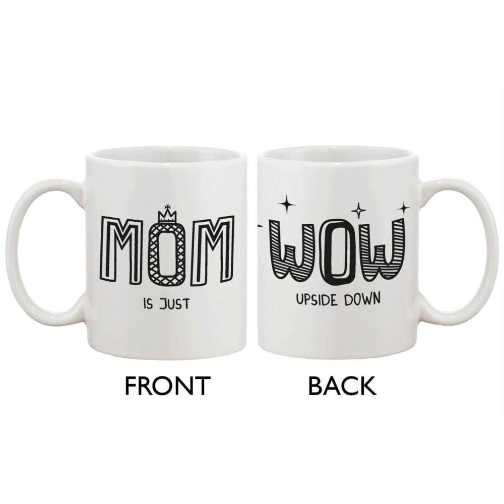Cute Mothers Day Ceramic Coffee Mug for Mom -MOM Is Just WOW Upside Down - Apparel & Accessories