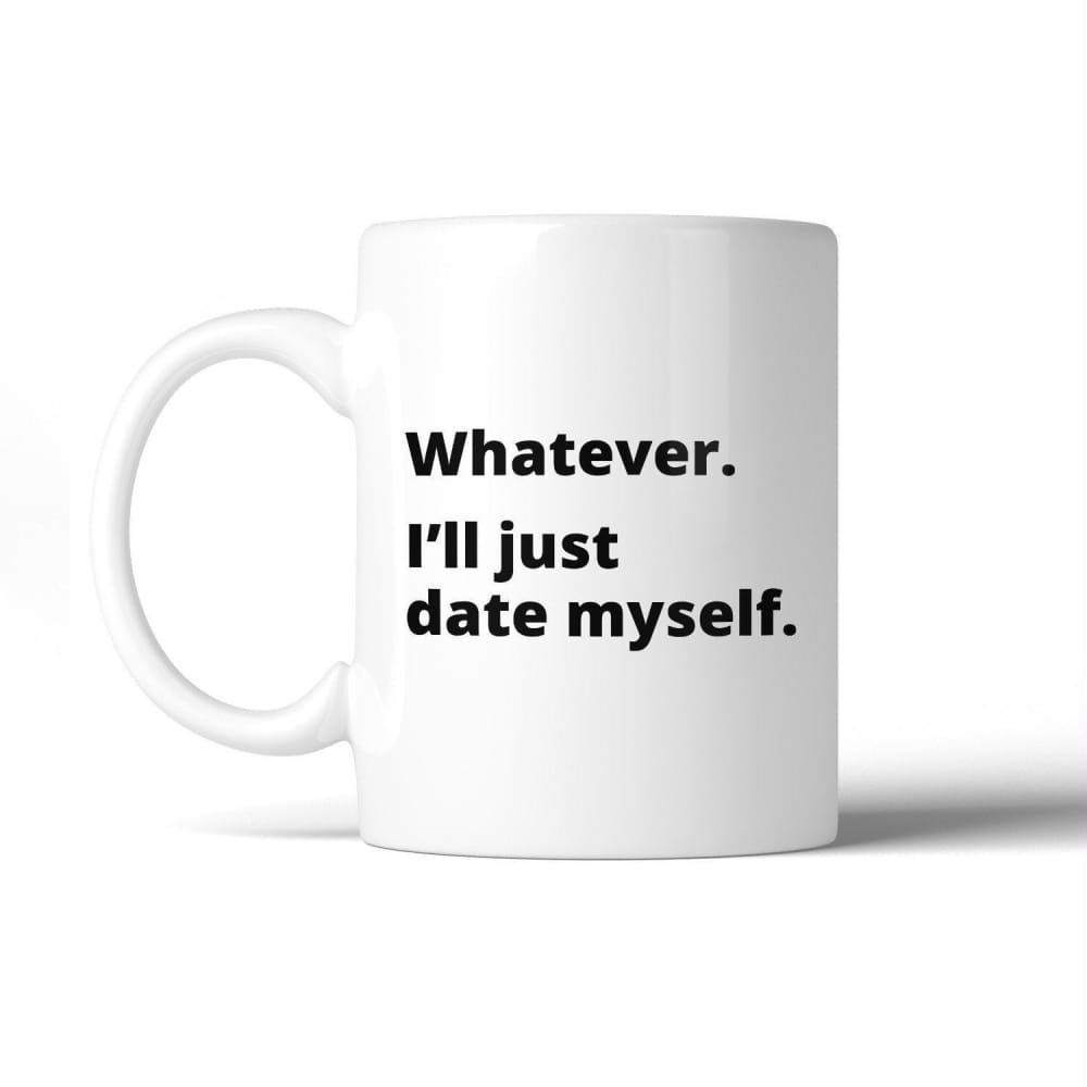 Date Myself Ceramic Coffee Mug 11oz Funny Quote Single Friends Gift - Apparel & Accessories