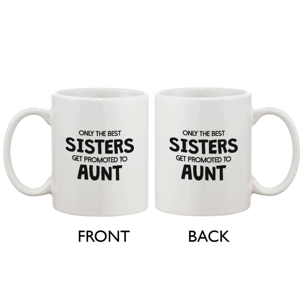 Funny Ceramic Coffee Mug Only The Best Sisters Get Promoted to Aunt - Apparel & Accessories