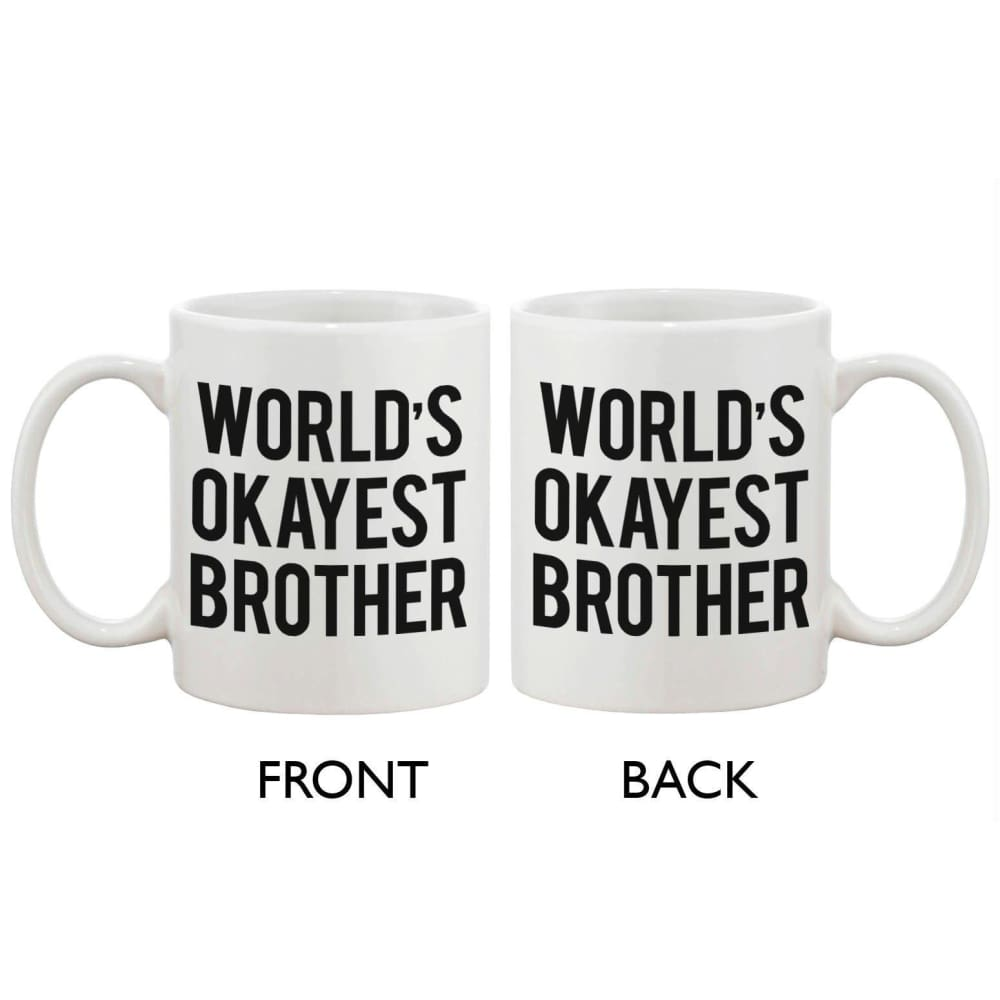 Funny Ceramic Coffee Mug With Bold Statement Worlds Okayest Brother Ever - Apparel & Accessories