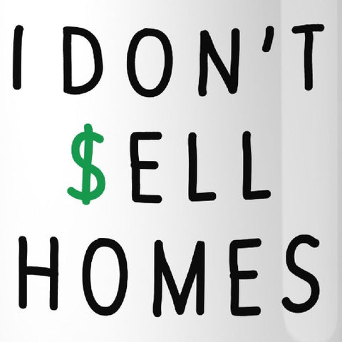 Image of I Dont Sell Homes I Change Lives White Mug - Apparel & Accessories