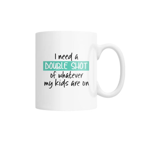I Need A Double Shot Mug White Coffee Mug - Drinkware