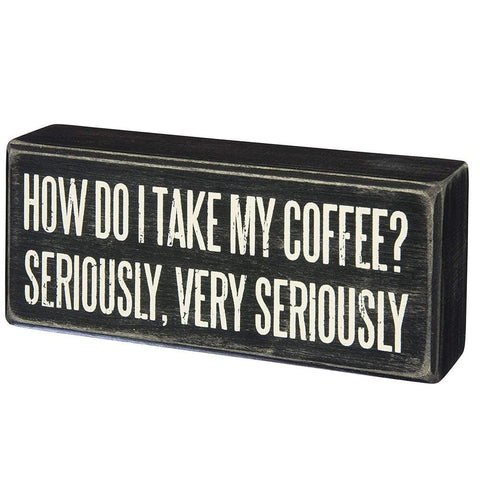 I Take My Coffee Very Seriously Wooden Sign