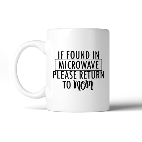 Image of If Found In Microwave Return Funny Mug Cup Witty Mothers Day Gifts - Apparel & Accessories