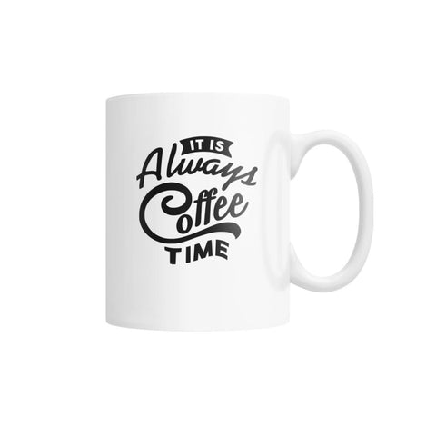 It Is Always Coffee Time Mug White Coffee Mug - Drinkware