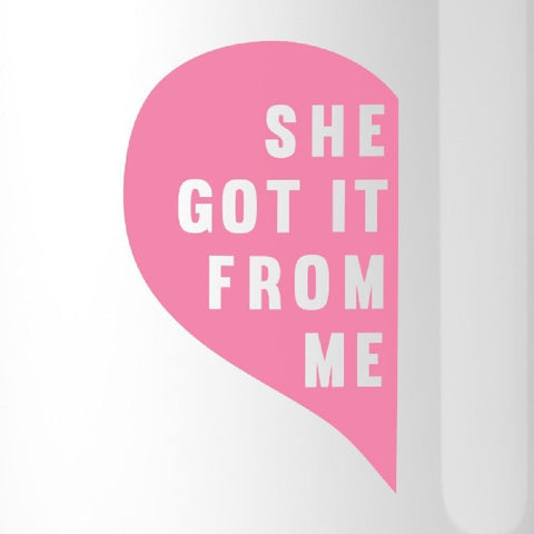 Image of She Got It From Me White Funny Mug Mothers Day Gifts From Daughters - Apparel & Accessories