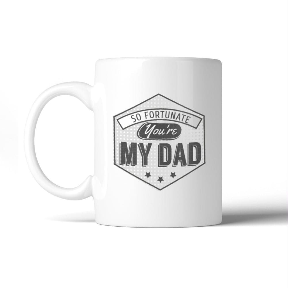 So Fortunate Youre My Dad Unique Graphic Design Coffee Mug For Dad - Apparel & Accessories