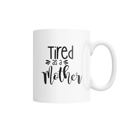 Tired As A Mother Mug White Coffee Mug - Drinkware