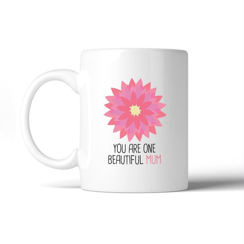 You Are One Beautiful Mum Ceramic Mug Cup Lovely Gift For Mothers - Apparel & Accessories