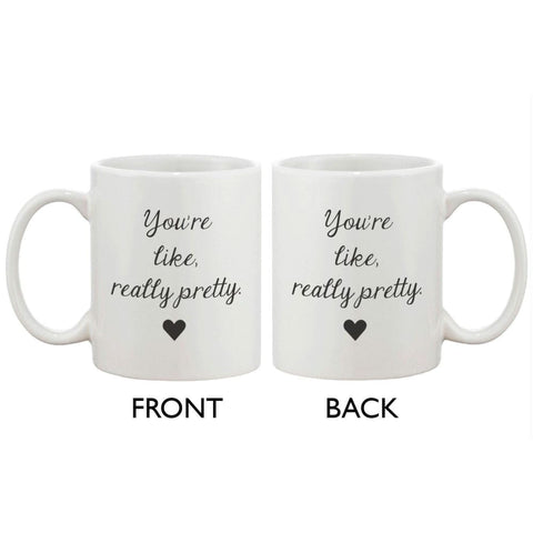 Youre Like Really Pretty Coffe Mug - Calligraphy Design 11oz Mug Cup - Apparel & Accessories