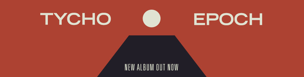 TYCHO EPOCH NEW ALBUM OUT NOW