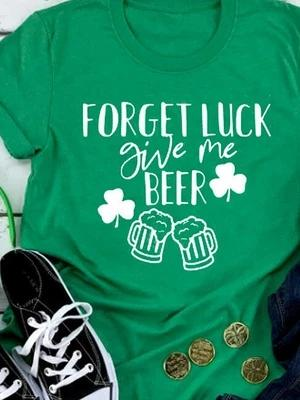 Women's FORGET LUCK give me BEER Print T-Shirt