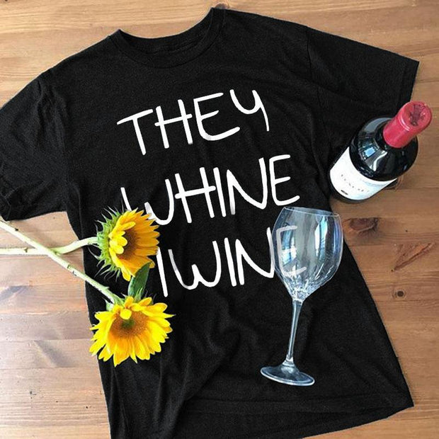 THEN WHINE I WINE T-shirt