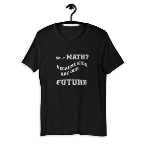 Why Math? Because Kids Are Our Future Adult Unisex T-shirts