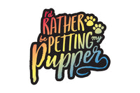 I'd Rather Be Petting My Pupper Sticker