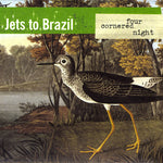 Jets To Brazil-Four Cornered Night (LP)