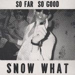 Snow What‎–So Far, So Good... (LP)