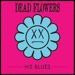 Dead Flowers-His Blues - Cameron Records
