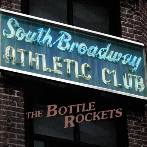 The Bottle Rockets–South Broadway Athletic Club