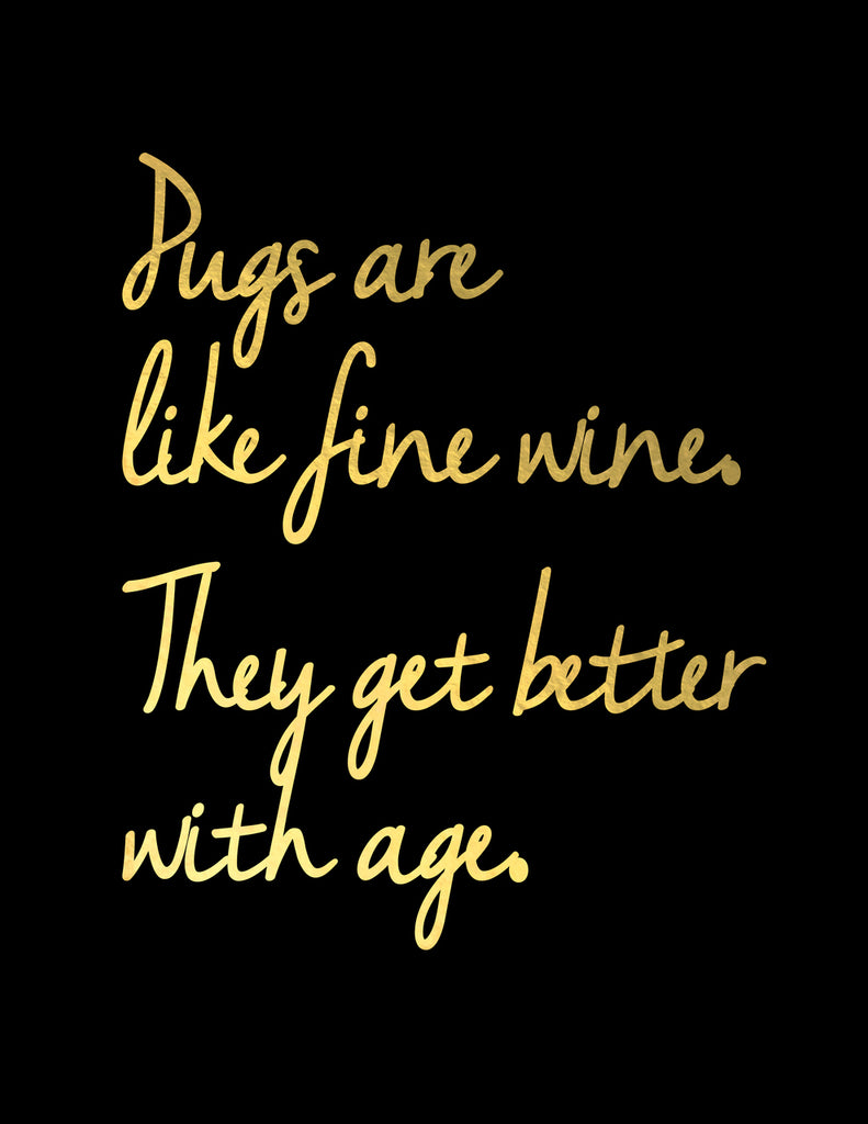 Pugs Are Like Fine Wine Gold Foil Art Print