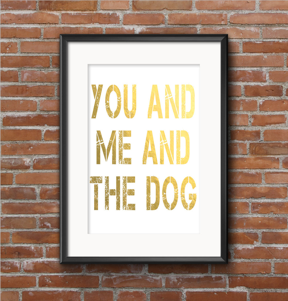 You Me and the Dog Gold Foil Art Print