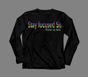 Stay Focused Sis Unisex Long Sleeve