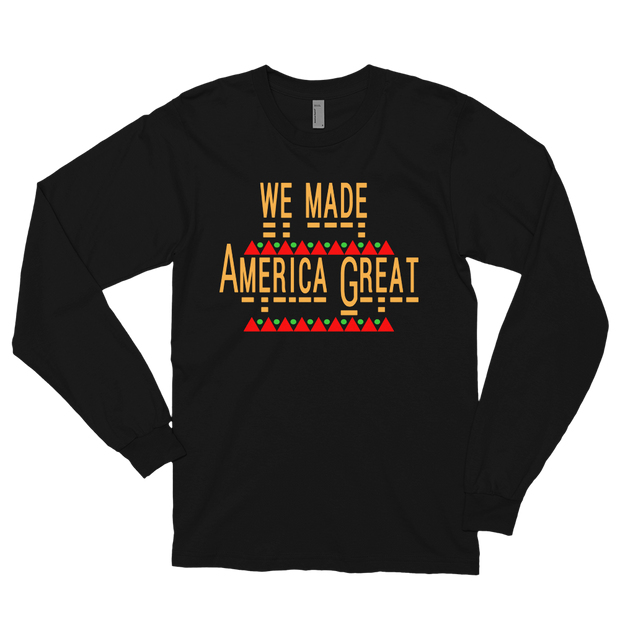 We Made America Great Unisex Long Sleeve Shirt