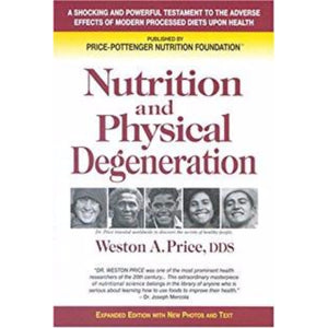 Nutrition and Physical Degeneration - Weston A Price - Book
