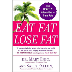 Sally Fallon Eat Fat Lose Fat Dr. Mary Enig and Sally Fallon - Nourishing Ecology