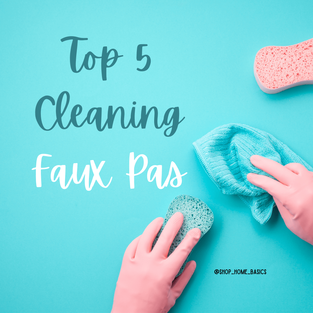 Top 5 Cleaning Faux Pas (and how to correct them) - Shop Home Basics