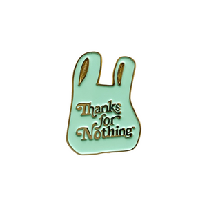 THANKS FOR NOTHING ENAMEL PIN