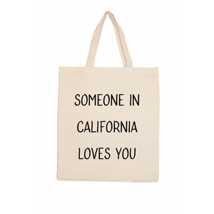 SOMEONE IN CA LOVES YOU TOTE BAG