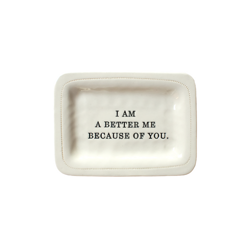 BETTER BECAUSE OF YOU PORCELAIN DISH