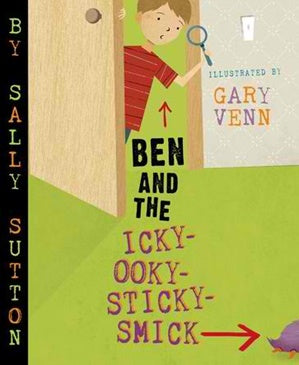 Ben & The Icky-Ooky-Sticky-Smick by Sally Sutton and Gary Venn