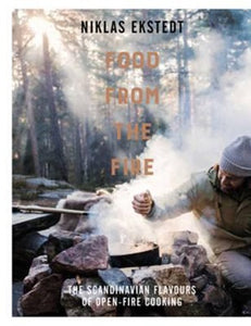 Food from the Fire: Back to Basics Scandanavian Cooking by Niklas Exstedt