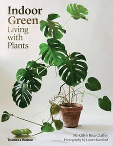 Indoor Green Living With Plants by Bree Claffey