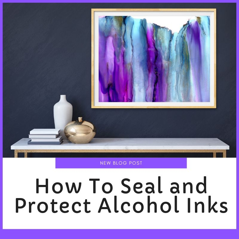 How to seal your Alcohol Ink paintings