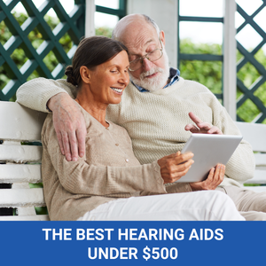 What Are the Best Hearing Aids Under $500