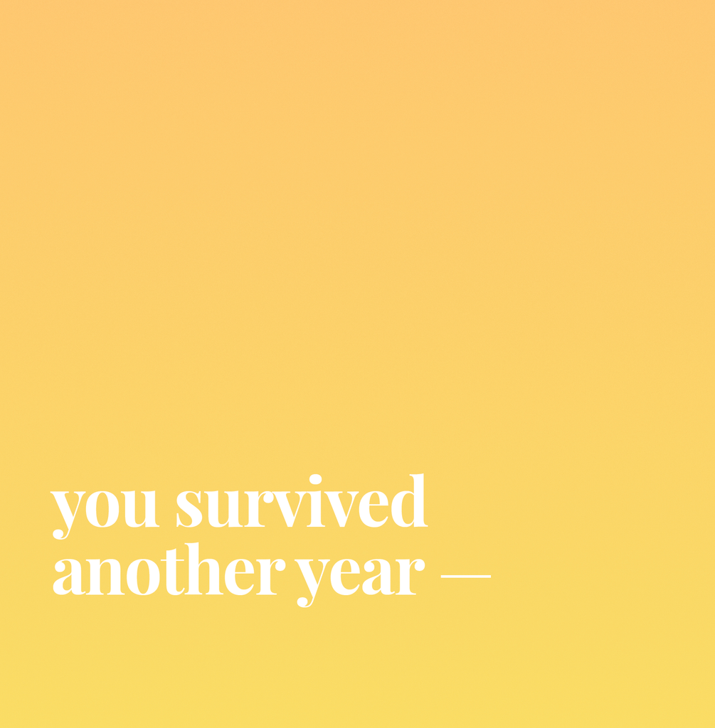 You Survived Another Year.