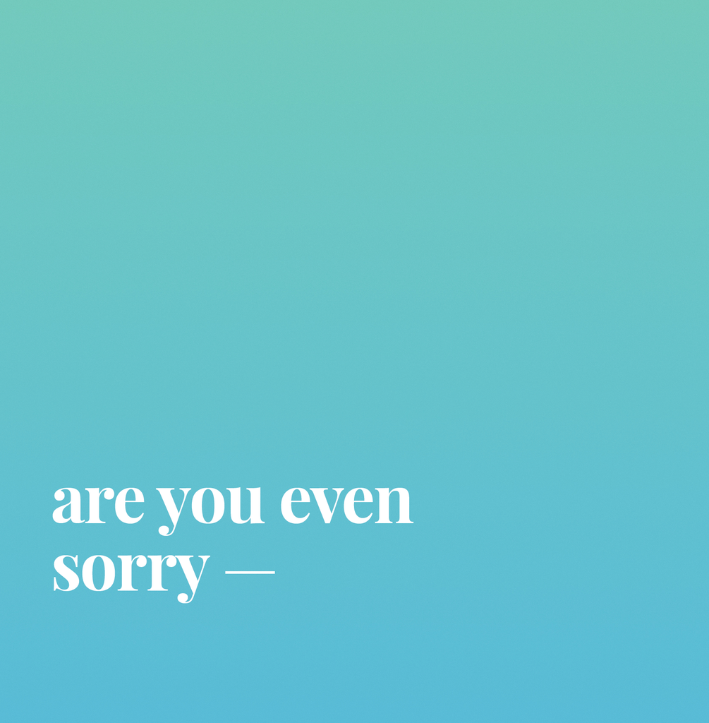 Blue green greeting card: are you even sorry.