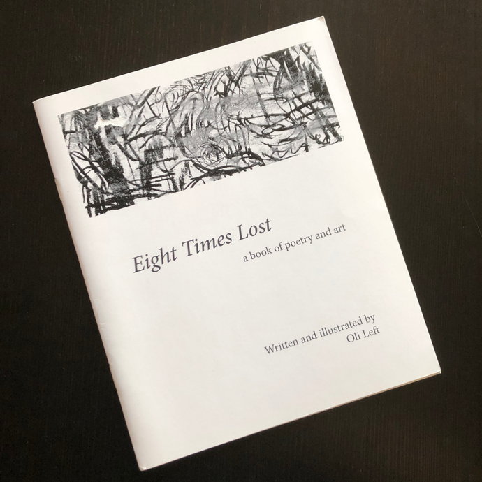 Eight Times Lost - a book of poetry and art by Oli Left