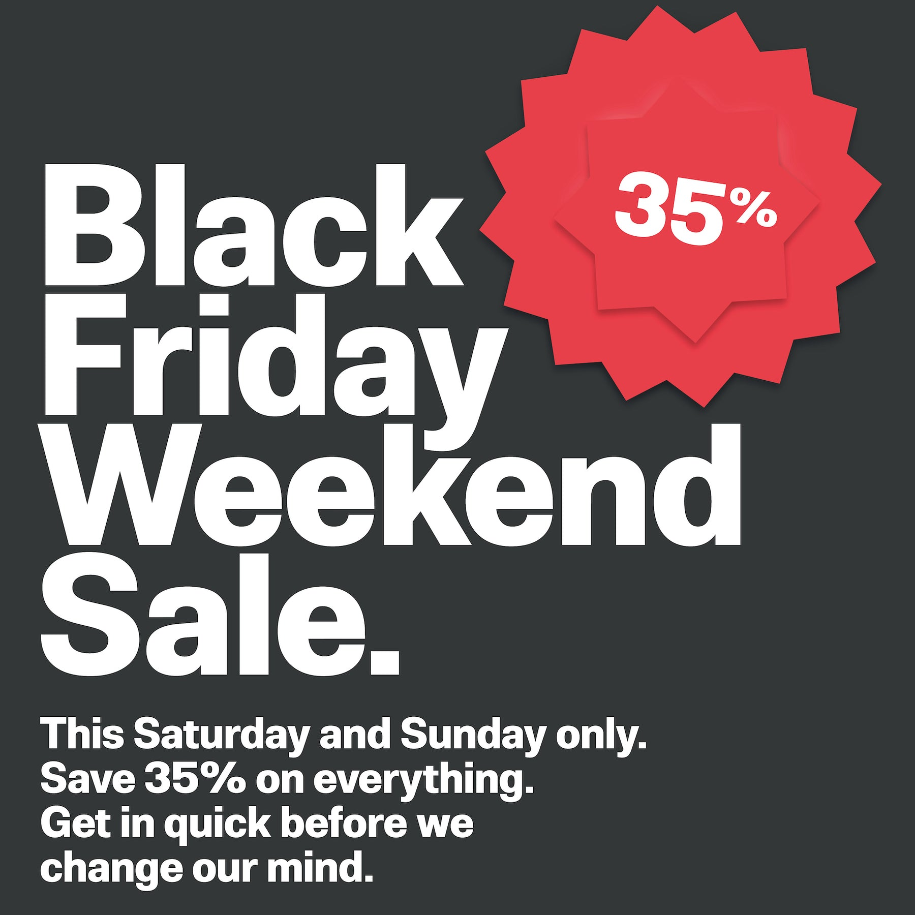 Black Friday Weekend Sale.