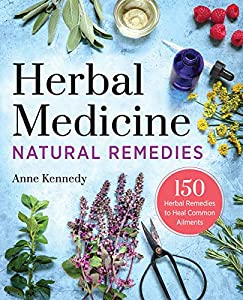 Herbal Medicine Natural Remedies : 150 Herbal Remedies to Heal Common Ailments