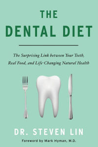 Dental Diet, The:  The Surprising Link between Your Teeth, Real Food, and Life-Changing Natural Health