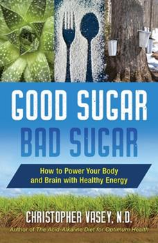 Good Sugar Bad Sugar:  How to Power Your Body and Brian with Healthy Energy