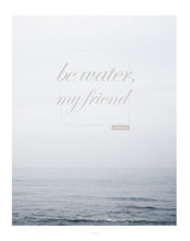 Load image into Gallery viewer, Quote Print: Be Water